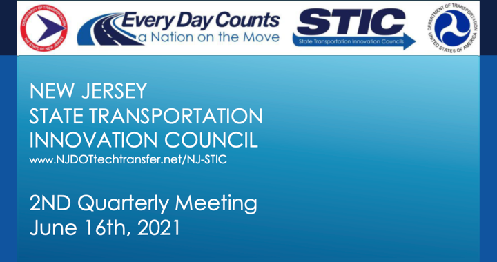 Image reading: New Jersey State Transportation Innovation Council, 2nd Quarterly Meeting, June 16, 2021, there is also a Url reading: www.njdottechtransfer.net/NJ-STIC