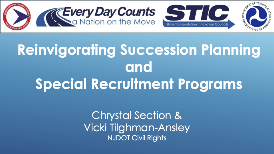 Slide image reading: Reinvigorating Succession Planning and Special Recruitment Programs, Chrystal Section & Vicki Tilghman-Ansley, NJDOT Civil Rights