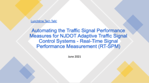 Slide Cover Reading Lunchtime Tech Talk! Automating the Traffic Signal Performance Measures for NJDOT Adaptive Traffic Signal Control Systems - Real-Time Signal Performance Measurement (RT-SPM)