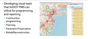 Slide is a map of New Jersey with colored lines across its roads, reflecting pavement conditions. Text to the left reads Developing Visual Tools that NJDOT PMS can utilize for programming and reporting, Construction programming, Planning, Pavement Preservation, and Rehab and Reconstruction