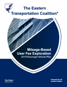 Document cover, in white and blue, reading The Eastern Transortation Coalition (Formerly the I-95 Corridor Coalition) Mileage-Based User Fee Exploration 2019 Passenger Vehicle Pilot, Final Report, March 01, 2021
